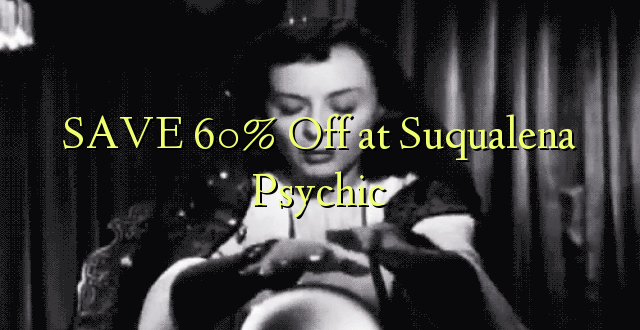 SAVE 60% Off at Suqualena Psychic
