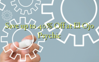 Save up to 40% Off at El Ojo Psychic