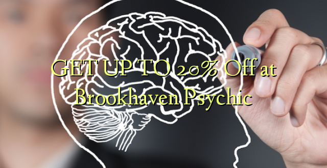 GET UP TO 20% Off at Brookhaven Psychic