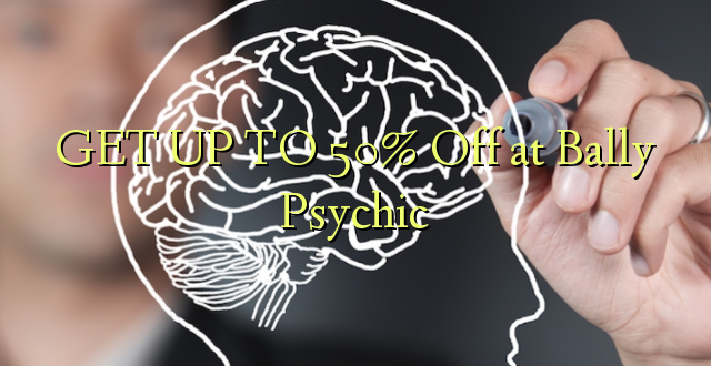 GET UP TO 50% Off at Bally Psychic