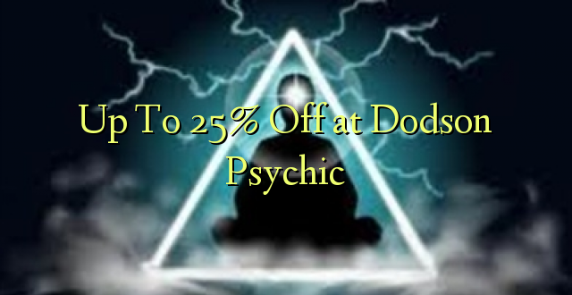 Up To 25% Off at Dodson Psychic