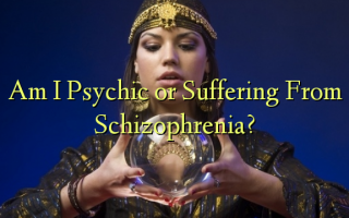 Am I Psychic or Suffering From Schizophrenia?