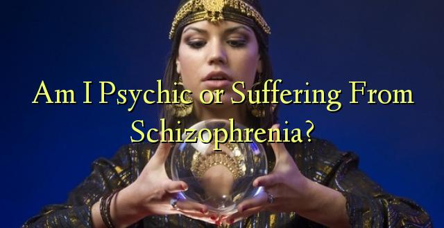 Je! Mimi ni Psychic au Maumivu kutoka Schizophrenia?