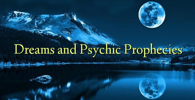 Breuddwydion a Prophecies Seicig