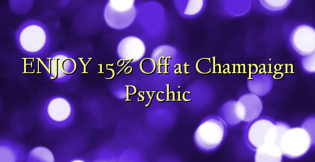 ENJOY 15% Off at Champaign Psychic