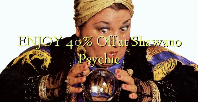 ENJOY 40% Off at Shawano Psychic