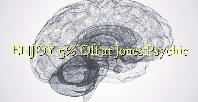 ENJOY 5% iko katika Jones Psychic