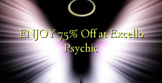 ENJOY 75% Off at Excello Psychic