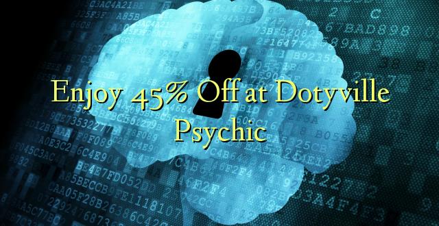 Furahiya 45% Off huko Dotyville Psychic