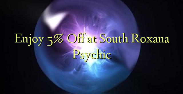 Furahiya 5% Oka Kusini mwa Roxana Psychic