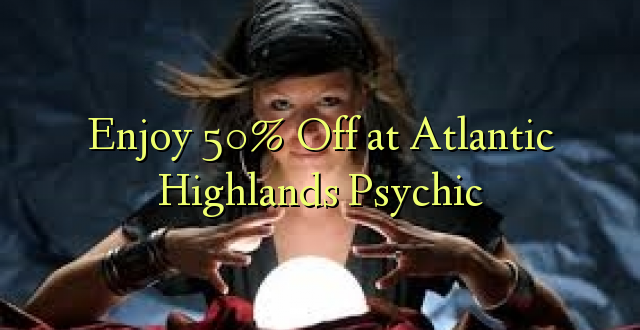 Furahiya 50% Off at Atlantic Highlands Psychic
