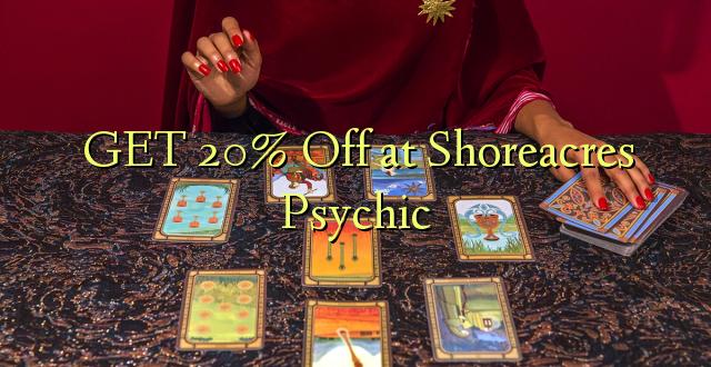 Pata 20% Omba kwenye Shoreacres Psychic