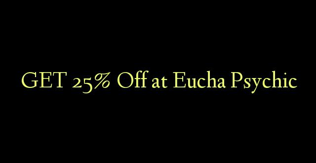 PATA 25% Ondoka kwa Eucha Psychic