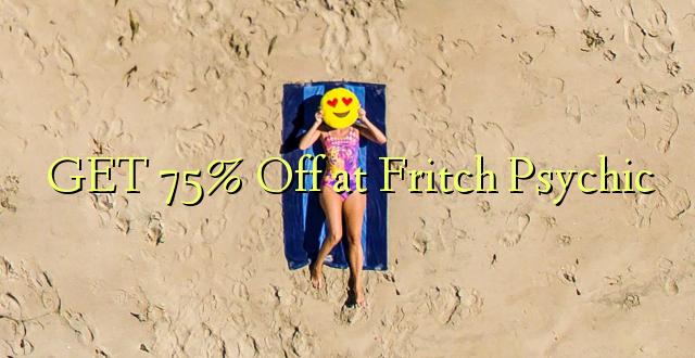 Pata 75% Toka kwenye Fritch Psychic