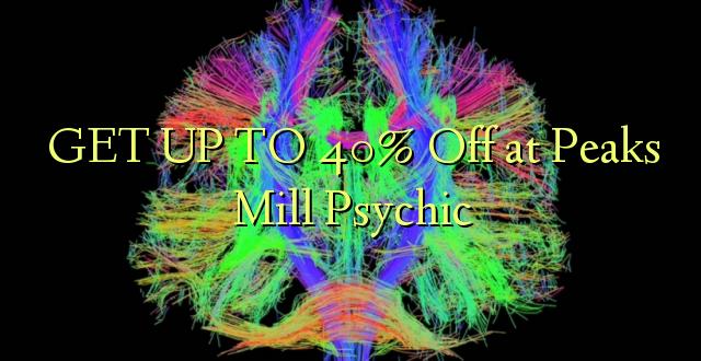 BONYEZA KWA 40% Off katika Peaks Mill Psychic