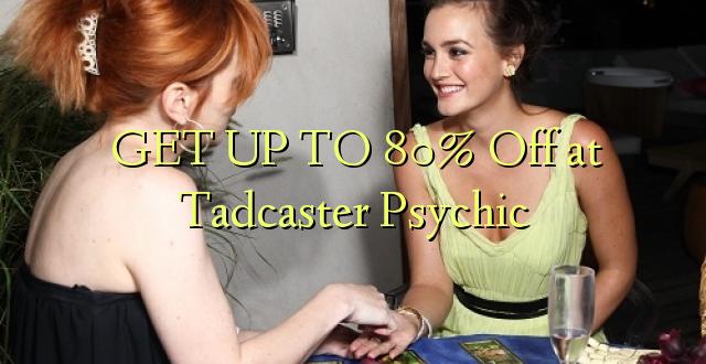PATA NA 80% Ondoka kwa Tadcaster Psychic