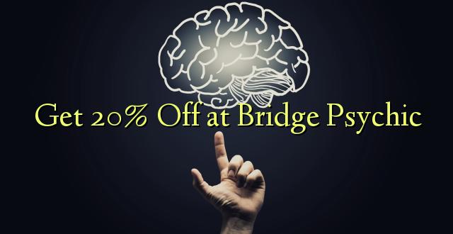 Pumzika 20% huko Bridge Psychic