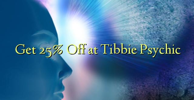 Pata 25% Ondoka huko Tibbie Psychic