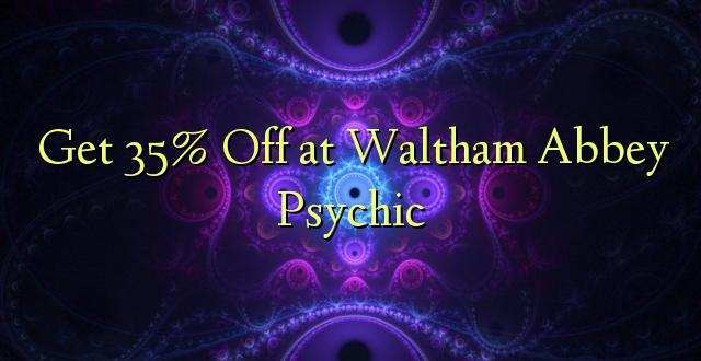 Pata 35% Toka kwenye Waltham Abbey Psychic
