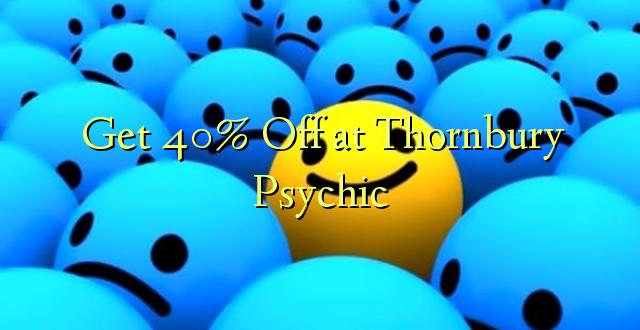 Pata 40% Toka kwenye Thornbury Psychic