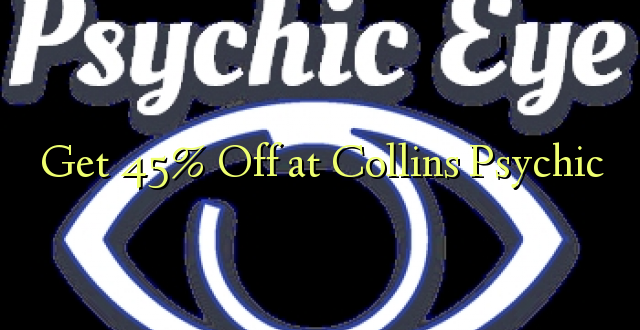 Pumzika 45% kwa Collins Psychic