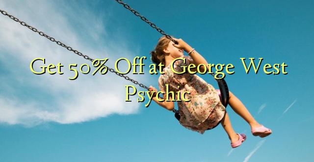 Pata 50% Toka kwenye George West Psychic