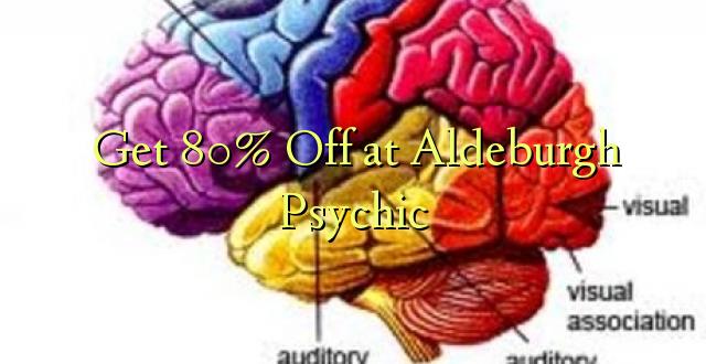Pata 80% Ondoka kwa Aldeburgh Psychic