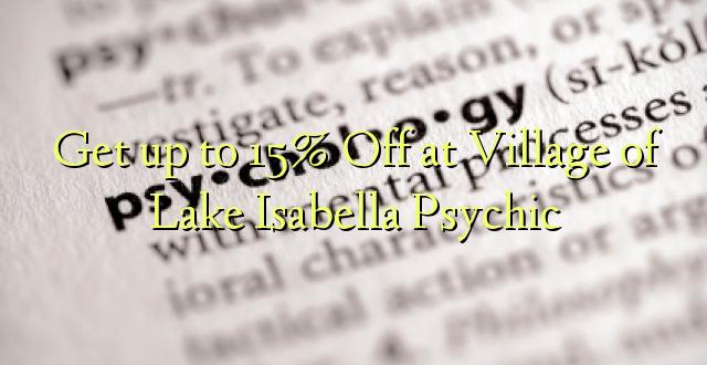 Amka hadi 15% Okoa katika Kijiji cha Ziwa Isabella Psychic