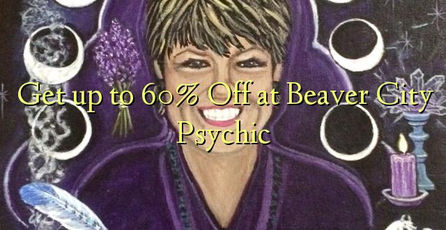 Pata hadi 60% Toka kwenye Beaver City Psychic