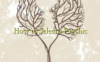 How to Select a Psychic
