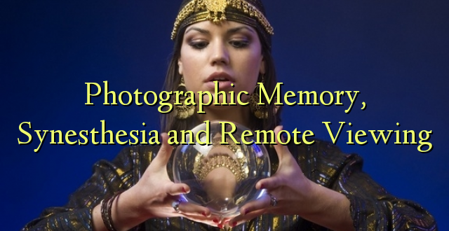 Memory Memory, Synesthesia and Remote Viewing