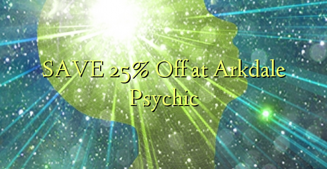 SAVE 25% Off at Arkdale Psychic