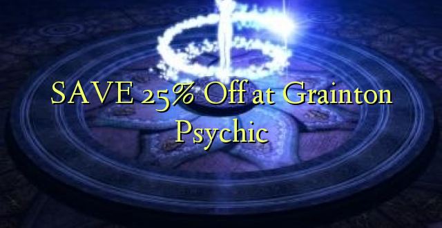 SAVE 25% Off at Grainton Psychic
