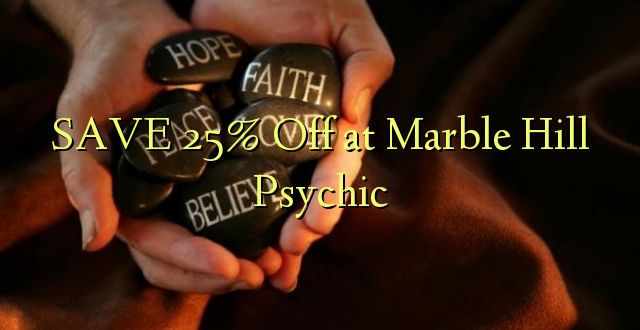 SAVE 25% Off at Marble Hill Psychic