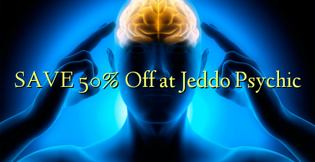 SAA 50% Off at Jeddo Psychic