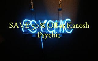 SAVE 50% Ondoka kwenye Kanosh Psychic