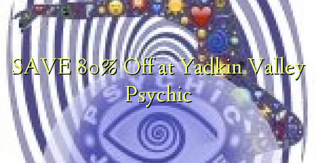 SAVE 80% Off at Yadkin Valley Psychic