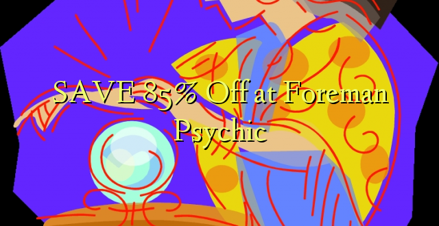 SAA 85% Off at Foreman Psychic