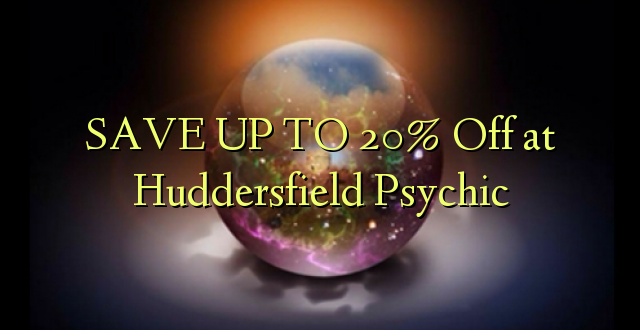 BONYEZA KWA 20% Ondoka huko Huddersfield Psychic