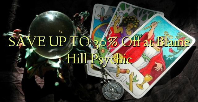 SAVE UP TO 30% Kutoka kwenye Blaine Hill Psychic