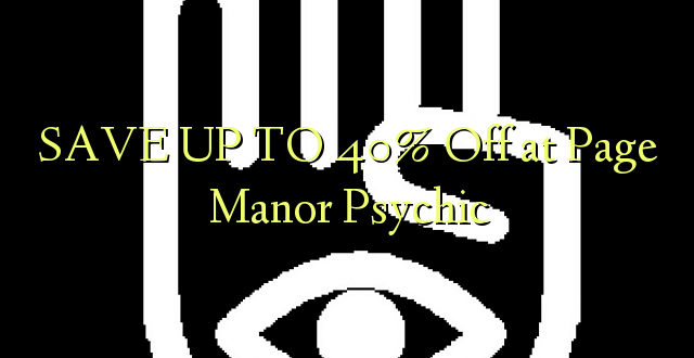SAVE UP TO 40% Off at Page Manor Psychic