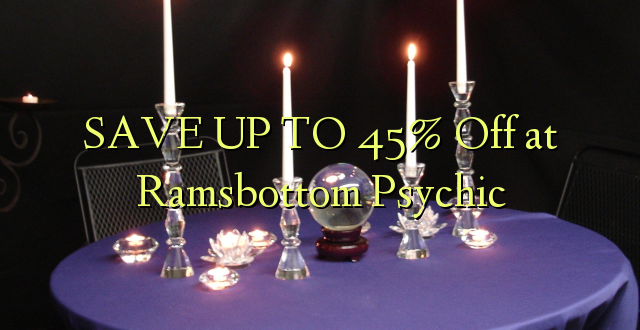 SAVE UP TO 45% Kutoka kwenye Ramsbottom Psychic