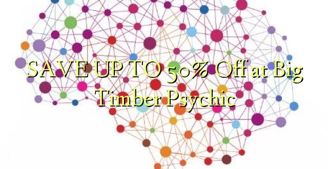 Hifadhi hadi 50% Off at Big Timber Psychic