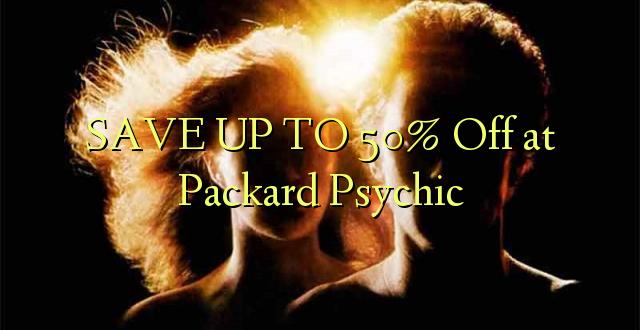 BONYEZA KWA 50% Ondoka huko Packard Psychic