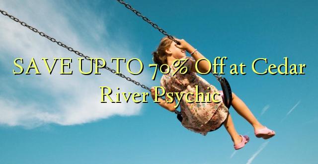 BONYEZA KWA 70% Ondoka huko Cedar River Psychic