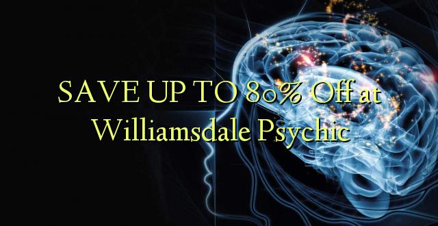 BONYEZA KWA 80% Okoa Williamsdale Psychic