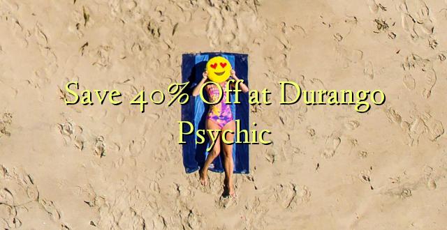 Hifadhi 40% Toka kwenye Durango Psychic