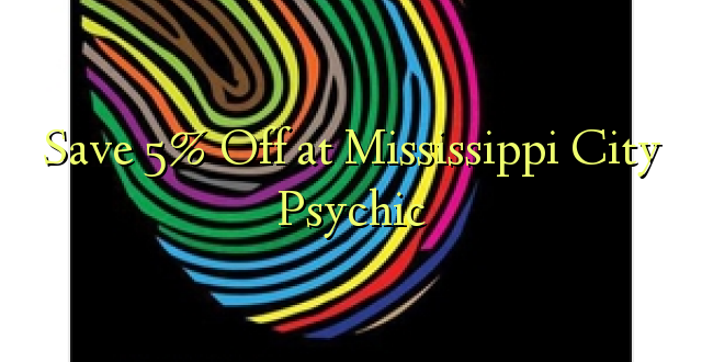Hifadhi 5% Toka kwenye Mississippi City Psychic