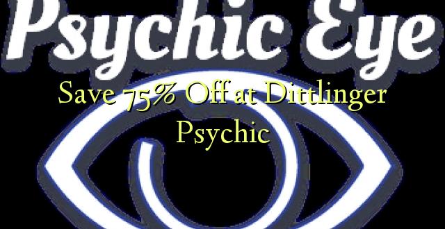 Hifadhi 75% Fungua kwenye Dittlinger Psychic