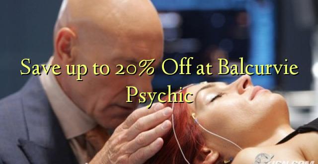 Hifadhi hadi 20% Toa kwenye Balcurvie Psychic
